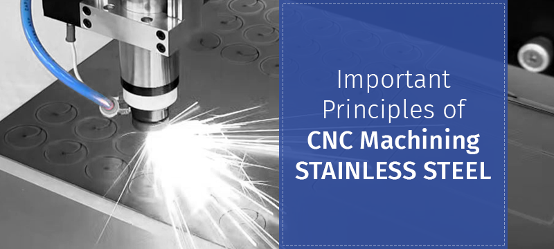 Important Principles of CNC Machining Stainless Steel